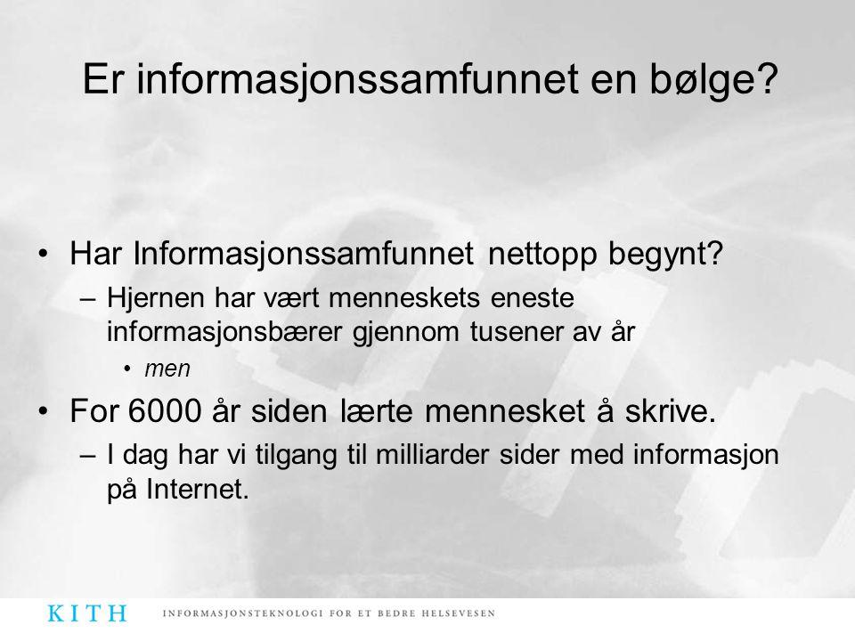 •Har Informasjonssamfunnet nettopp begynt? –Hjernen har vært menneskets eneste informasjonsbærer gjennom tusener av år •men •For 6000 år siden lærte m