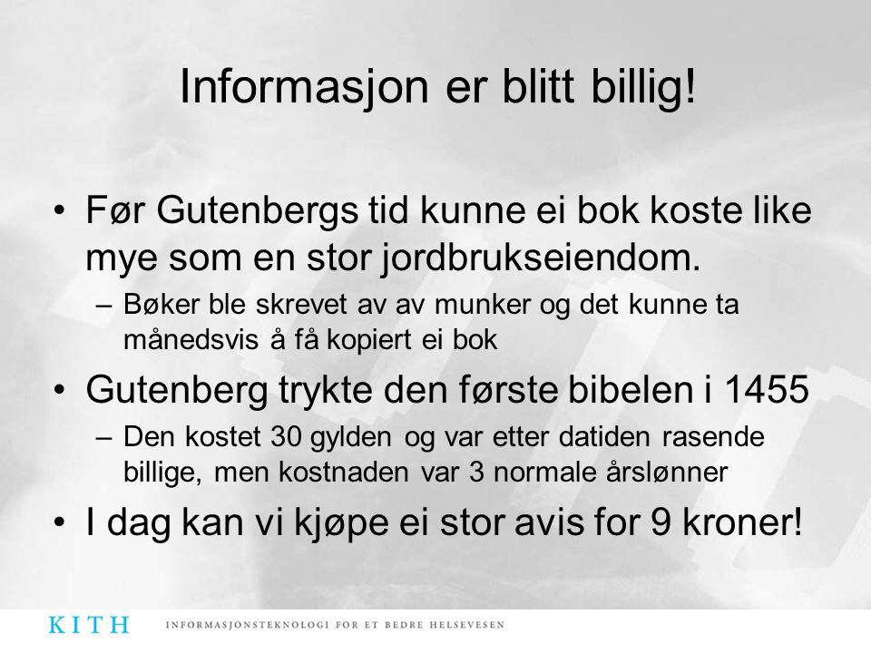 Informasjon er blitt billig! •Før Gutenbergs tid kunne ei bok koste like mye som en stor jordbrukseiendom. –Bøker ble skrevet av av munker og det kunn