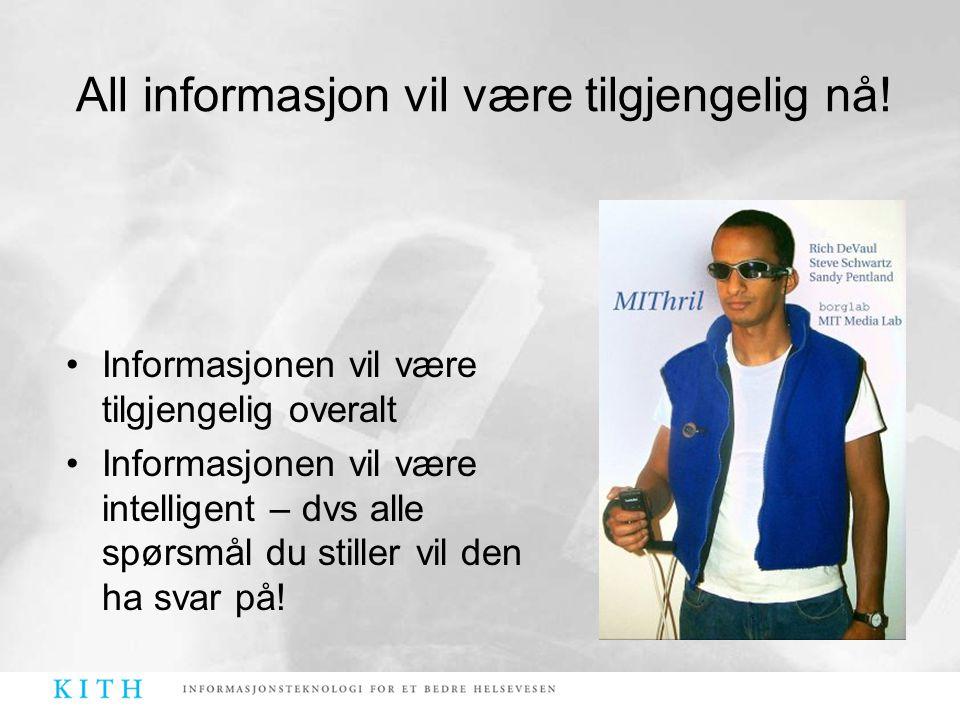 •Informasjonen vil være tilgjengelig overalt •Informasjonen vil være intelligent – dvs alle spørsmål du stiller vil den ha svar på! All informasjon vi