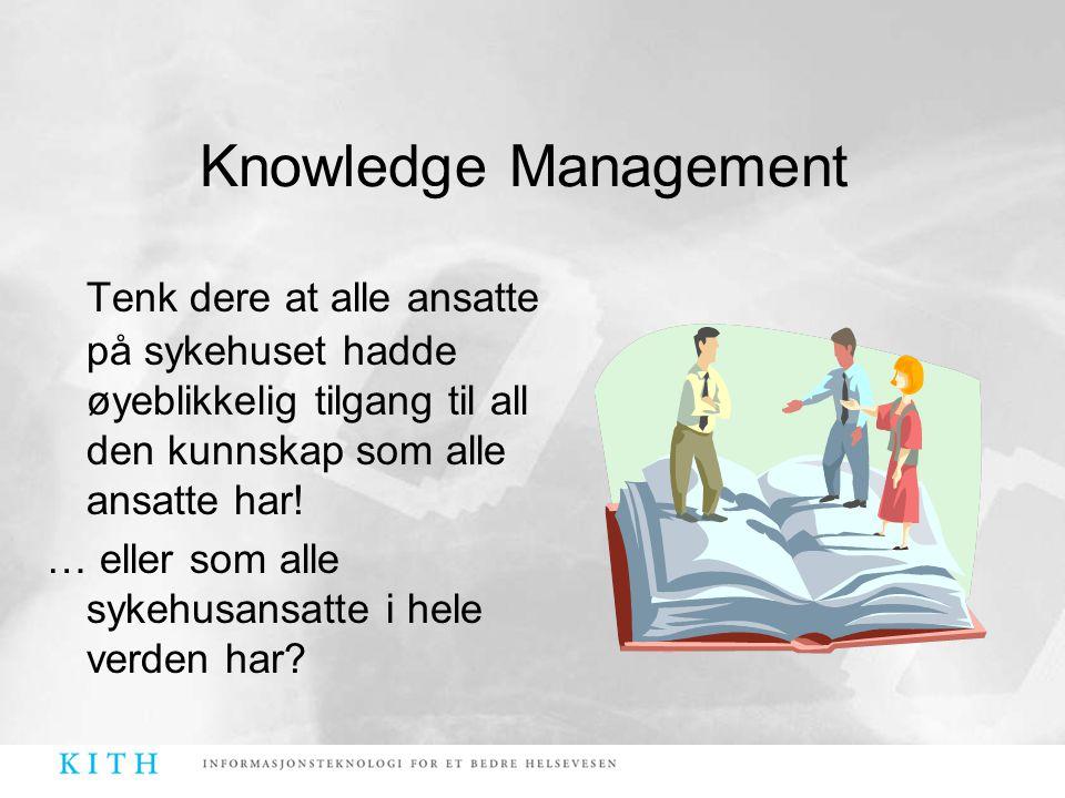 Tenk dere at alle ansatte på sykehuset hadde øyeblikkelig tilgang til all den kunnskap som alle ansatte har! … eller som alle sykehusansatte i hele ve