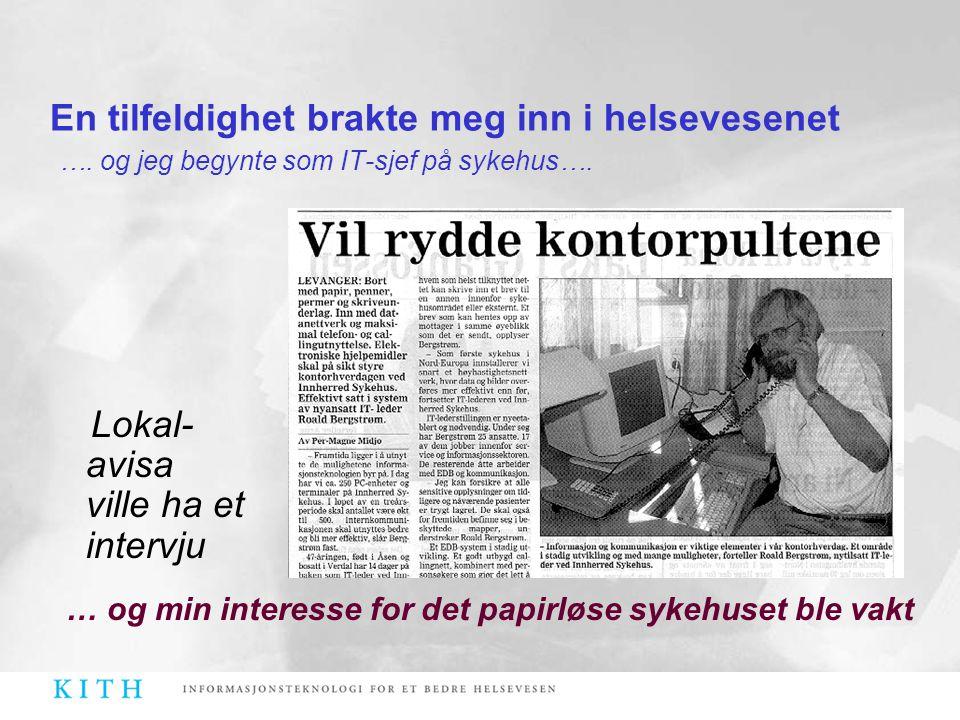 Lokal- avisa ville ha et intervju En tilfeldighet brakte meg inn i helsevesenet …. og jeg begynte som IT-sjef på sykehus…. … og min interesse for det