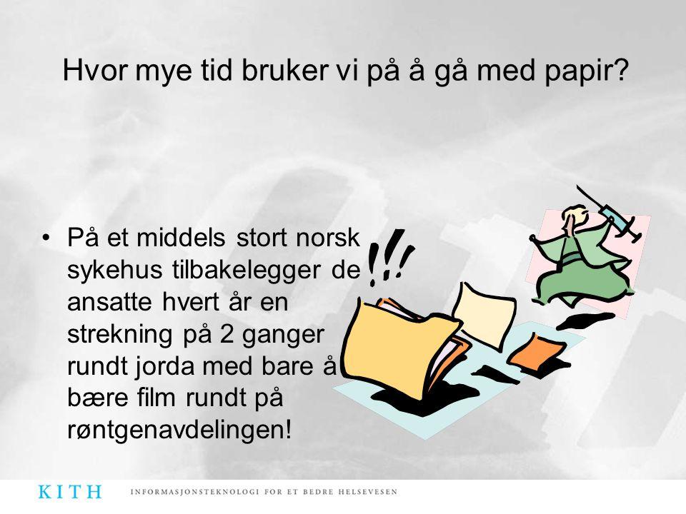 Hvor mye tid bruker vi på å gå med papir? •På et middels stort norsk sykehus tilbakelegger de ansatte hvert år en strekning på 2 ganger rundt jorda me