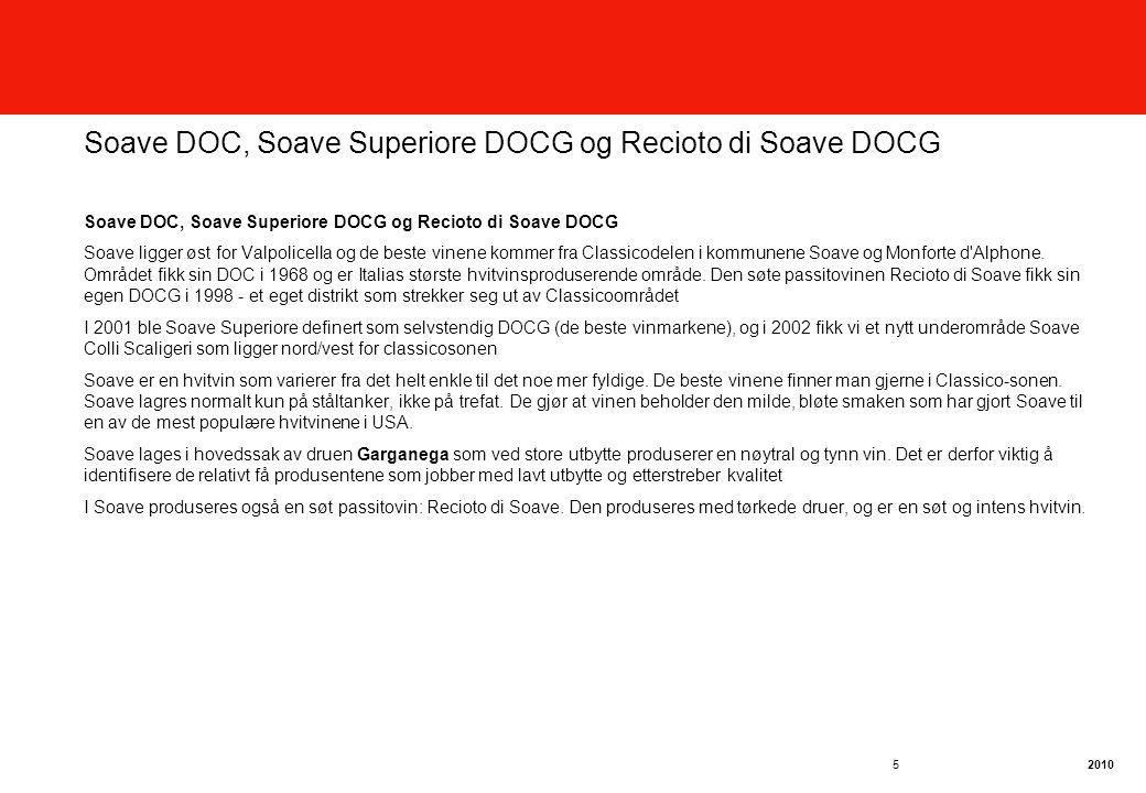 2010 5 Soave DOC, Soave Superiore DOCG og Recioto di Soave DOCG Soave ligger øst for Valpolicella og de beste vinene kommer fra Classicodelen i kommunene Soave og Monforte d Alphone.
