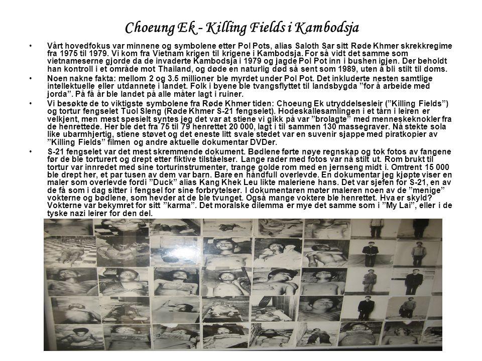 Choeung Ek - Killing Fields i Kambodsja •Vårt hovedfokus var minnene og symbolene etter Pol Pots, alias Saloth Sar sitt Røde Khmer skrekkregime fra 1975 til 1979.