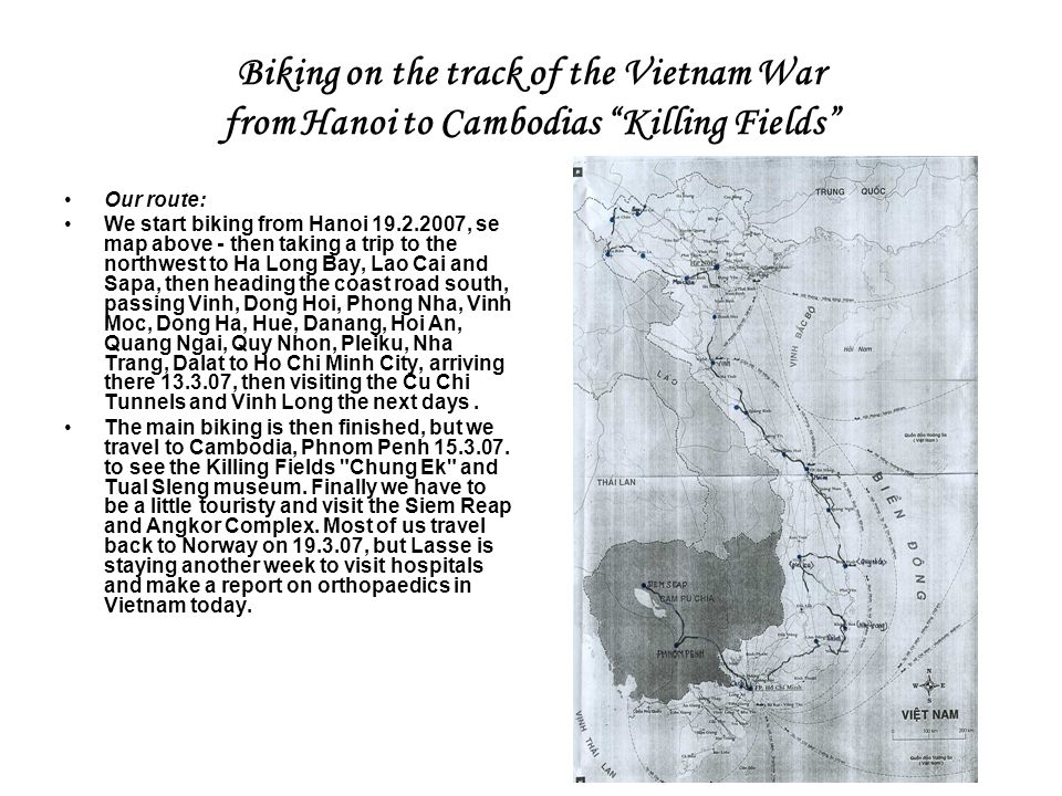 """Biking on the track of the Vietnam War from Hanoi to Cambodias """"Killing Fields"""" •Our route: •We start biking from Hanoi 19.2.2007, se map above - then"""