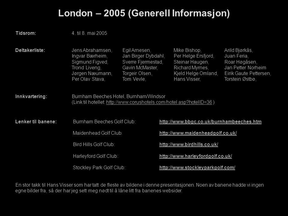 Tidsrom:4. til 8. mai 2005 Deltakerliste: Jens Abrahamsen,Egil Arnesen, Mike Bishop, Arild Bjørkås, Ingvar Bærheim,Jan Birger Dybdahl,Per Helge Ersfjo