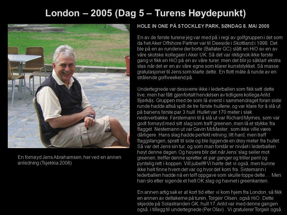 London – 2005 (Dag 5 – Turens Høydepunkt) HOLE IN ONE PÅ STOCKLEY PARK, SØNDAG 8. MAI 2005 En av de første turene jeg var med på i regi av golfgruppen