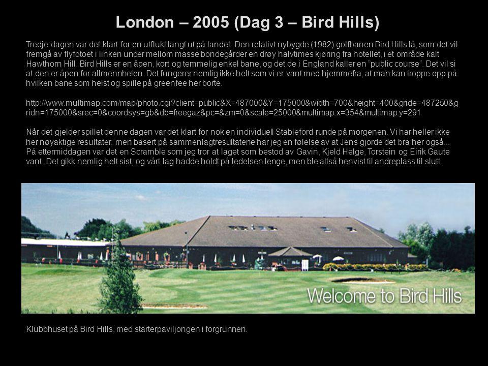 Klubbhuset på Bird Hills, med starterpaviljongen i forgrunnen. London – 2005 (Dag 3 – Bird Hills) Tredje dagen var det klart for en utflukt langt ut p