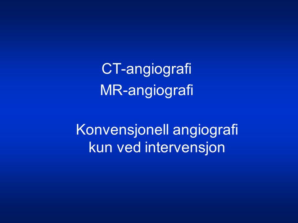 CT-angiografi MR-angiografi Konvensjonell angiografi kun ved intervensjon