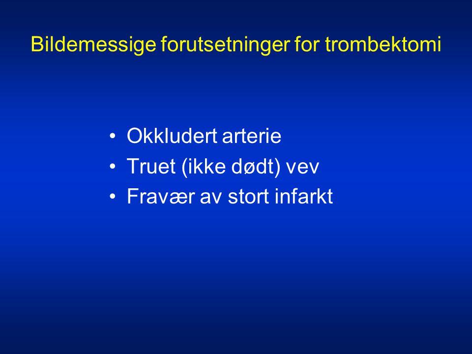 Bildemessige forutsetninger for trombektomi •Okkludert arterie •Truet (ikke dødt) vev •Fravær av stort infarkt