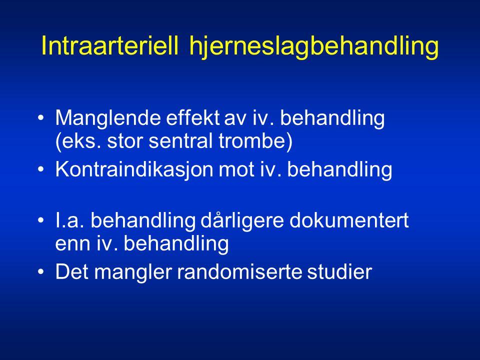 Intraarteriell hjerneslagbehandling •Manglende effekt av iv. behandling (eks. stor sentral trombe) •Kontraindikasjon mot iv. behandling •I.a. behandli