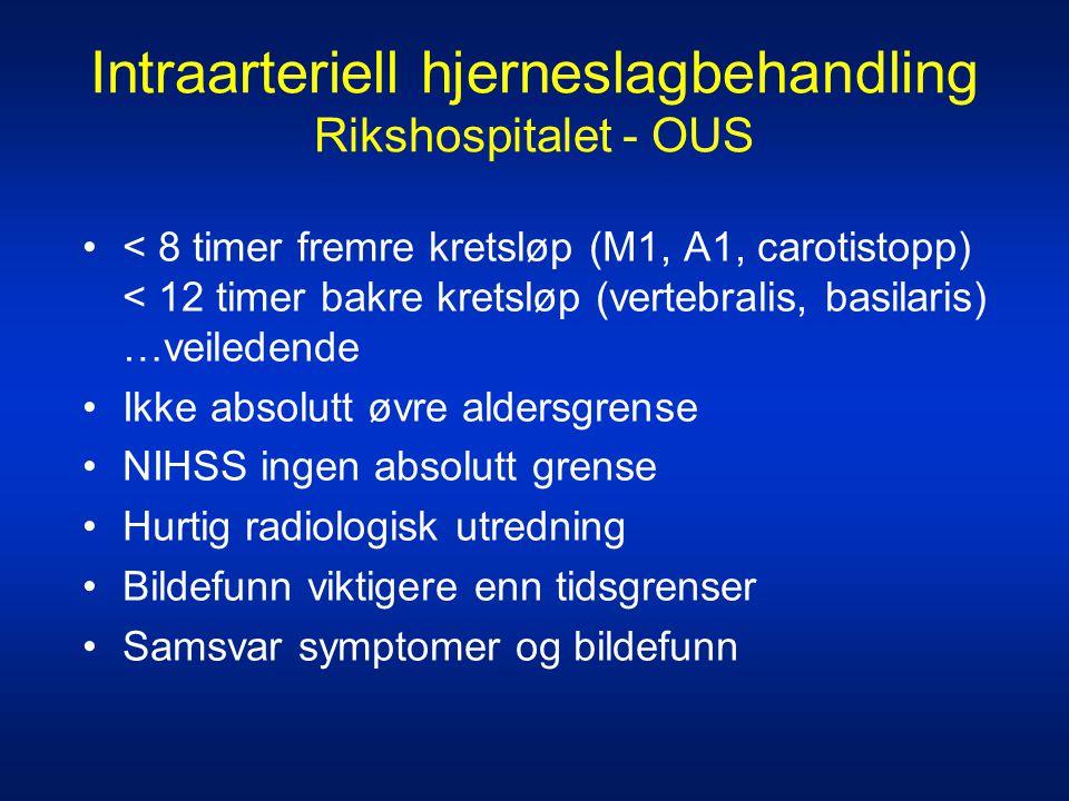 Intraarteriell hjerneslagbehandling Rikshospitalet - OUS •< 8 timer fremre kretsløp (M1, A1, carotistopp) < 12 timer bakre kretsløp (vertebralis, basi