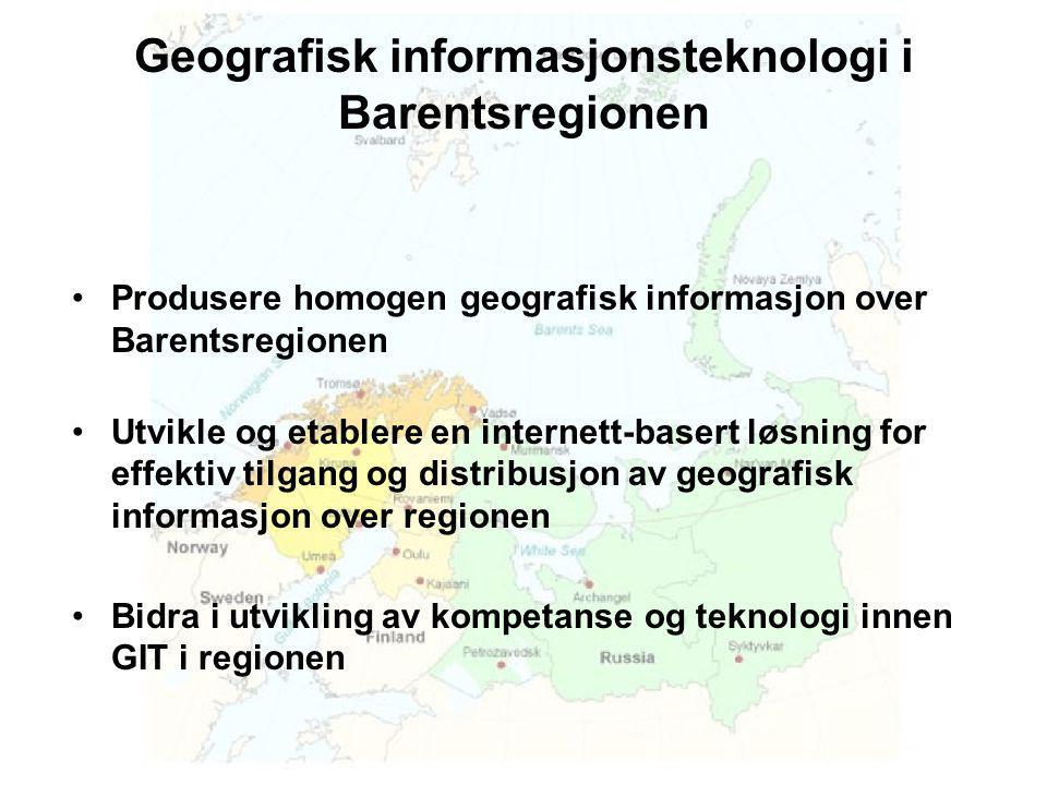 Geografisk informasjonsteknologi i Barentsregionen •Produsere homogen geografisk informasjon over Barentsregionen •Utvikle og etablere en internett-basert løsning for effektiv tilgang og distribusjon av geografisk informasjon over regionen •Bidra i utvikling av kompetanse og teknologi innen GIT i regionen