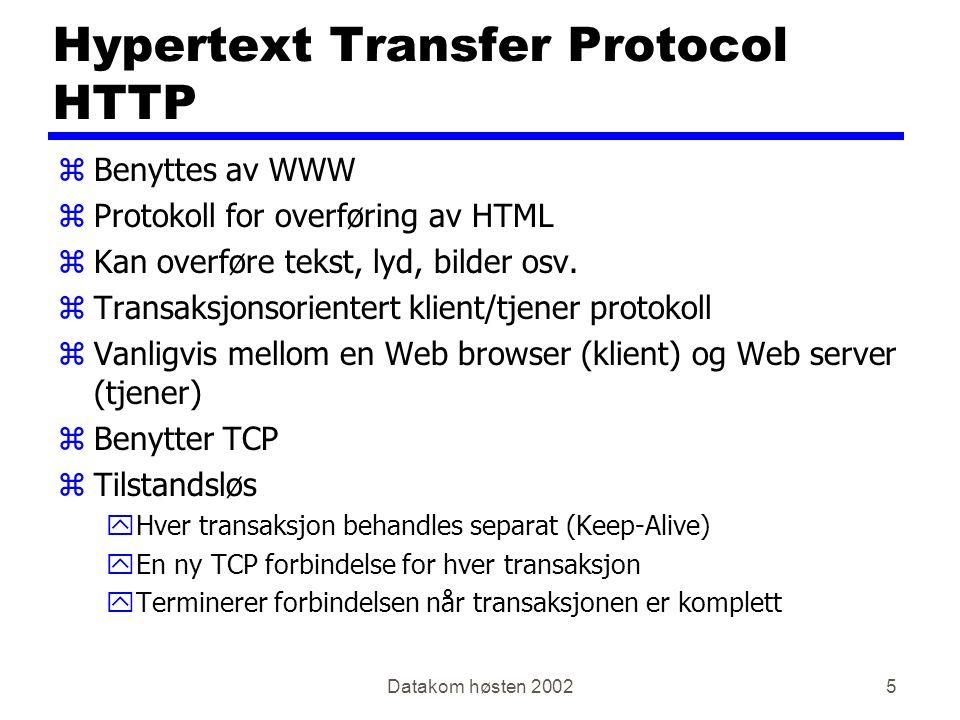 Datakom høsten 20025 Hypertext Transfer Protocol HTTP zBenyttes av WWW zProtokoll for overføring av HTML zKan overføre tekst, lyd, bilder osv. zTransa