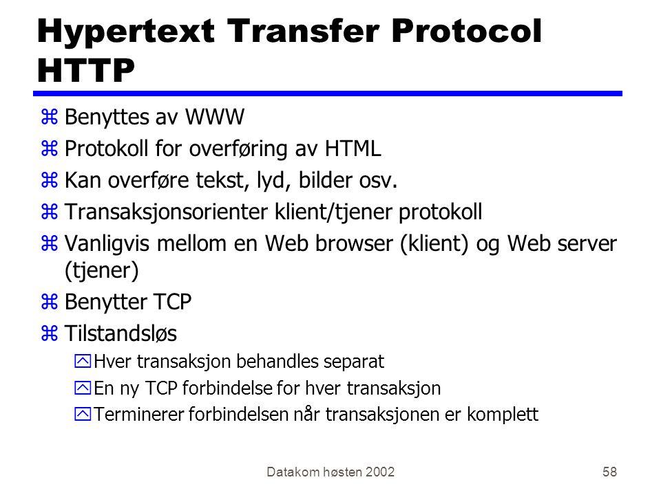 Datakom høsten 200258 Hypertext Transfer Protocol HTTP zBenyttes av WWW zProtokoll for overføring av HTML zKan overføre tekst, lyd, bilder osv. zTrans