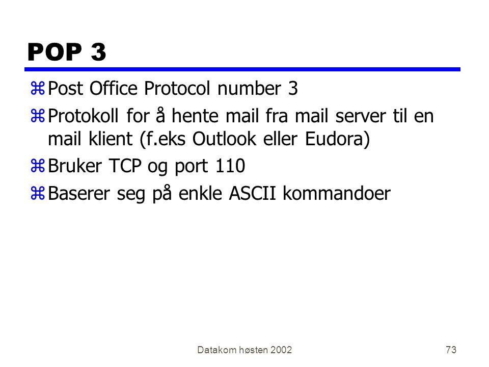 Datakom høsten 200273 POP 3 zPost Office Protocol number 3 zProtokoll for å hente mail fra mail server til en mail klient (f.eks Outlook eller Eudora)