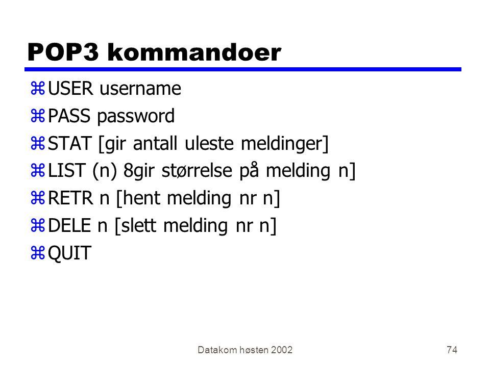 Datakom høsten 200274 POP3 kommandoer zUSER username zPASS password zSTAT [gir antall uleste meldinger] zLIST (n) 8gir størrelse på melding n] zRETR n