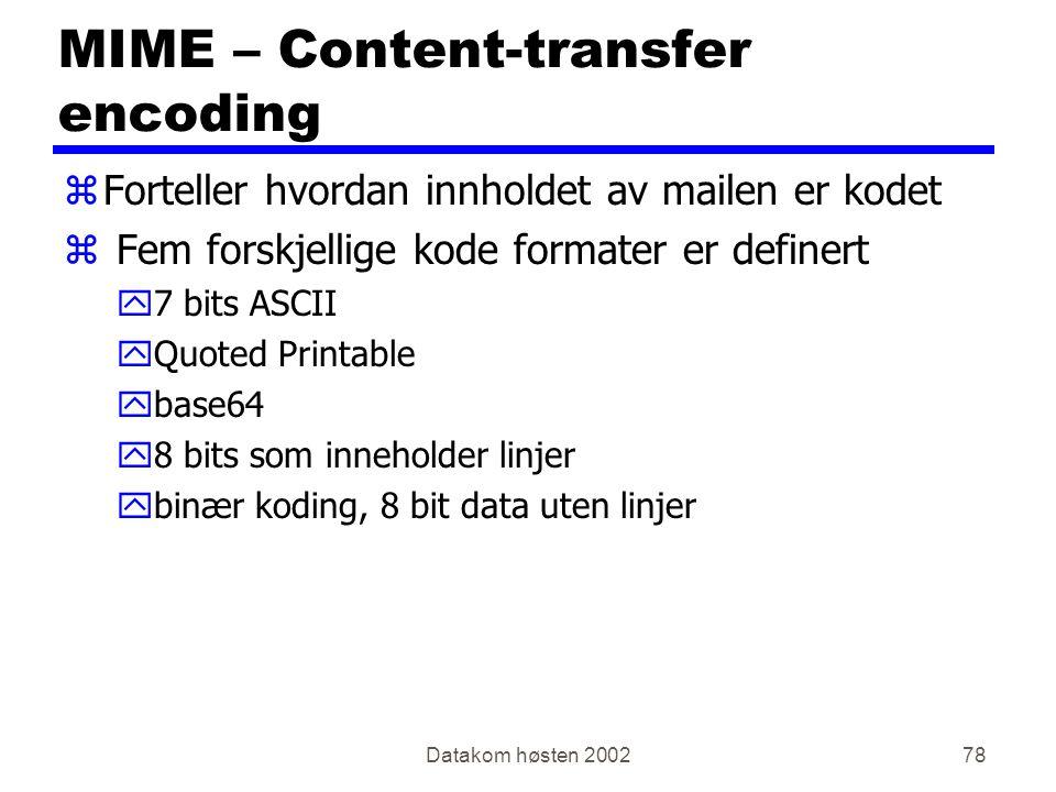 Datakom høsten 200278 MIME – Content-transfer encoding zForteller hvordan innholdet av mailen er kodet z Fem forskjellige kode formater er definert y7