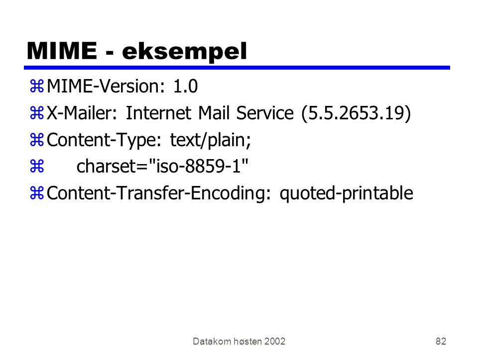 Datakom høsten 200282 MIME - eksempel zMIME-Version: 1.0 zX-Mailer: Internet Mail Service (5.5.2653.19) zContent-Type: text/plain; zcharset= iso-8859-1 zContent-Transfer-Encoding: quoted-printable
