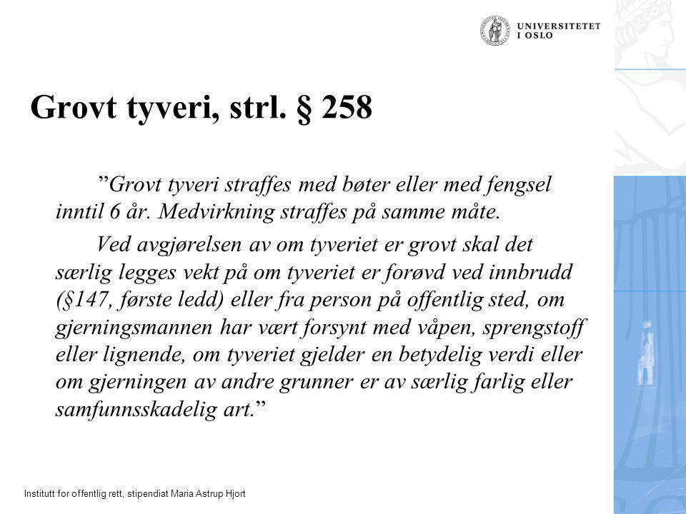 """Institutt for offentlig rett, stipendiat Maria Astrup Hjort Grovt tyveri, strl. § 258 """"Grovt tyveri straffes med bøter eller med fengsel inntil 6 år."""
