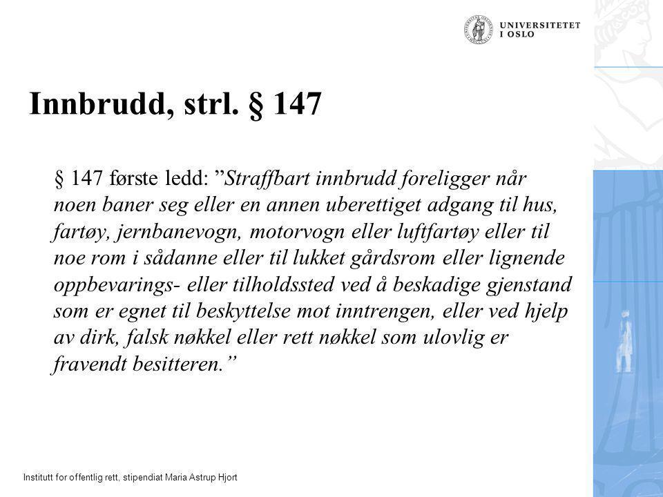 """Institutt for offentlig rett, stipendiat Maria Astrup Hjort Innbrudd, strl. § 147 § 147 første ledd: """"Straffbart innbrudd foreligger når noen baner se"""