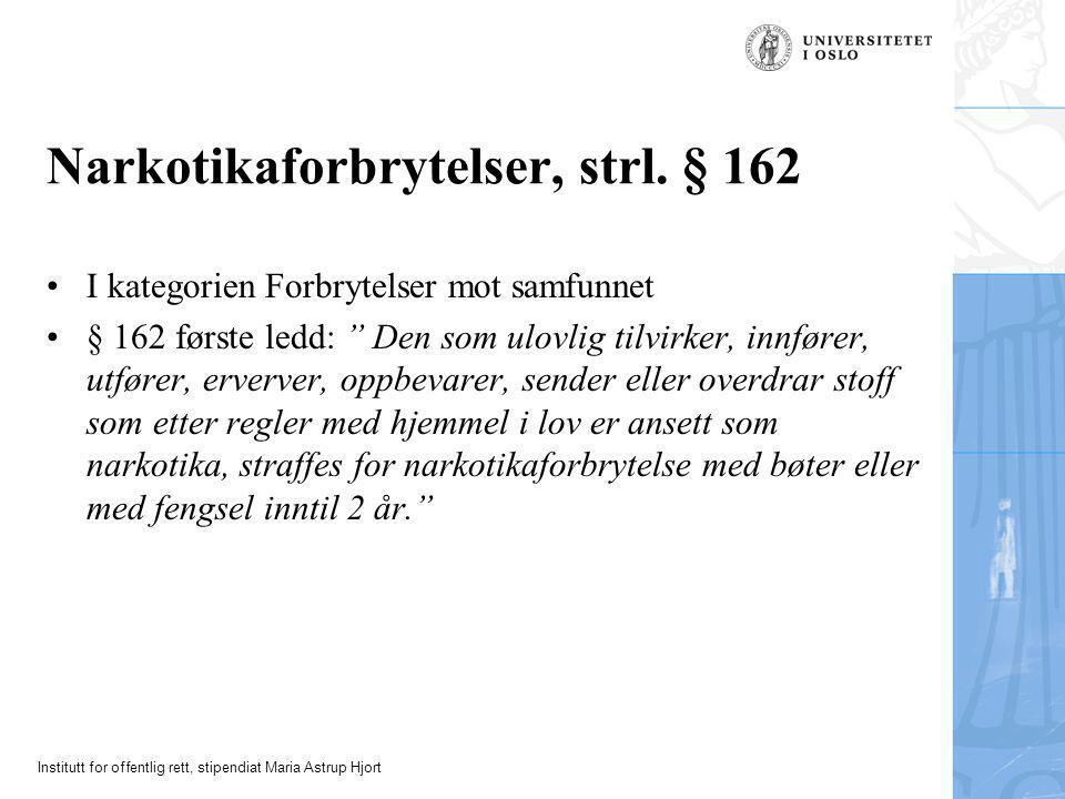 Institutt for offentlig rett, stipendiat Maria Astrup Hjort Narkotikaforbrytelser, strl. § 162 •I kategorien Forbrytelser mot samfunnet •§ 162 første