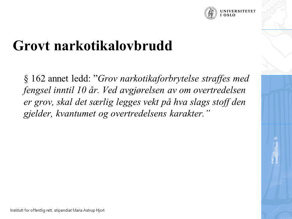 """Institutt for offentlig rett, stipendiat Maria Astrup Hjort Grovt narkotikalovbrudd § 162 annet ledd: """"Grov narkotikaforbrytelse straffes med fengsel"""