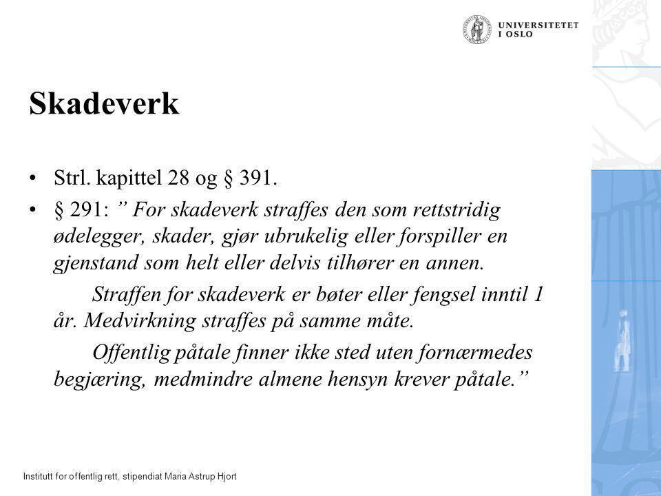 """Institutt for offentlig rett, stipendiat Maria Astrup Hjort Skadeverk •Strl. kapittel 28 og § 391. •§ 291: """" For skadeverk straffes den som rettstridi"""