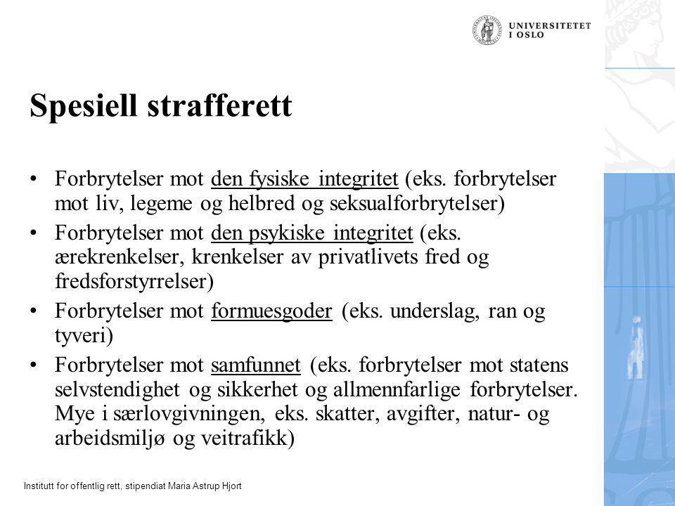 Institutt for offentlig rett, stipendiat Maria Astrup Hjort Spesiell strafferett •Forbrytelser mot den fysiske integritet (eks. forbrytelser mot liv,