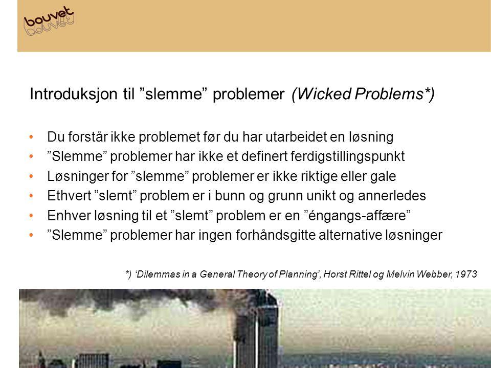 """Introduksjon til """"slemme"""" problemer (Wicked Problems*) •Du forstår ikke problemet før du har utarbeidet en løsning •""""Slemme"""" problemer har ikke et def"""