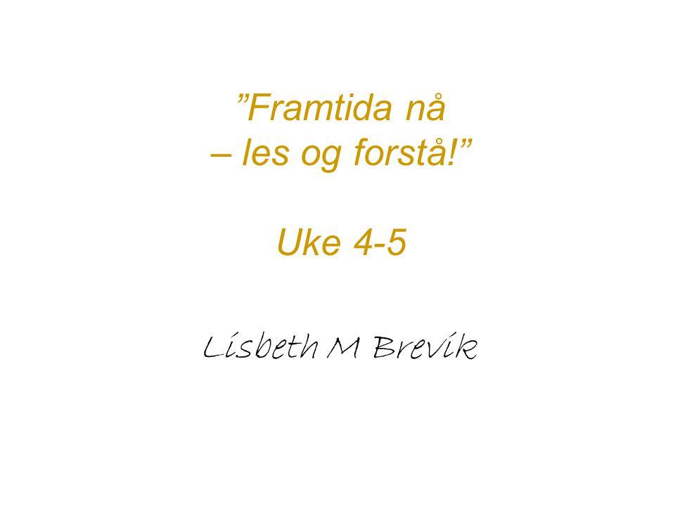 """""""Framtida nå – les og forstå!"""" Uke 4-5 Lisbeth M Brevik"""