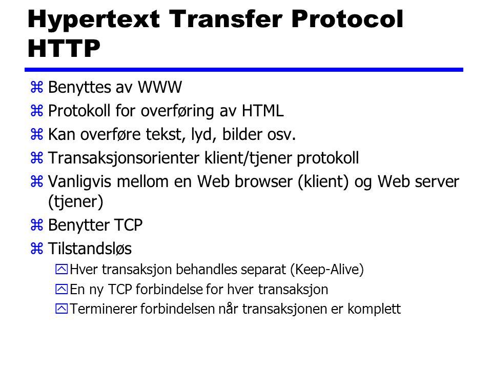 Hypertext Transfer Protocol HTTP zBenyttes av WWW zProtokoll for overføring av HTML zKan overføre tekst, lyd, bilder osv. zTransaksjonsorienter klient