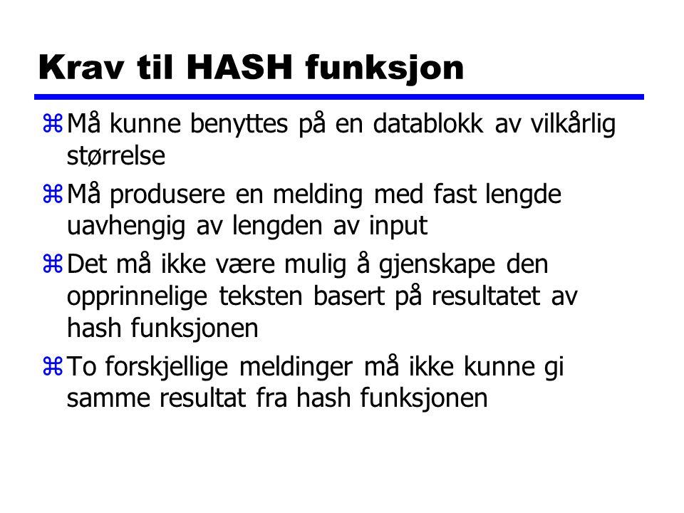 Krav til HASH funksjon zMå kunne benyttes på en datablokk av vilkårlig størrelse zMå produsere en melding med fast lengde uavhengig av lengden av inpu