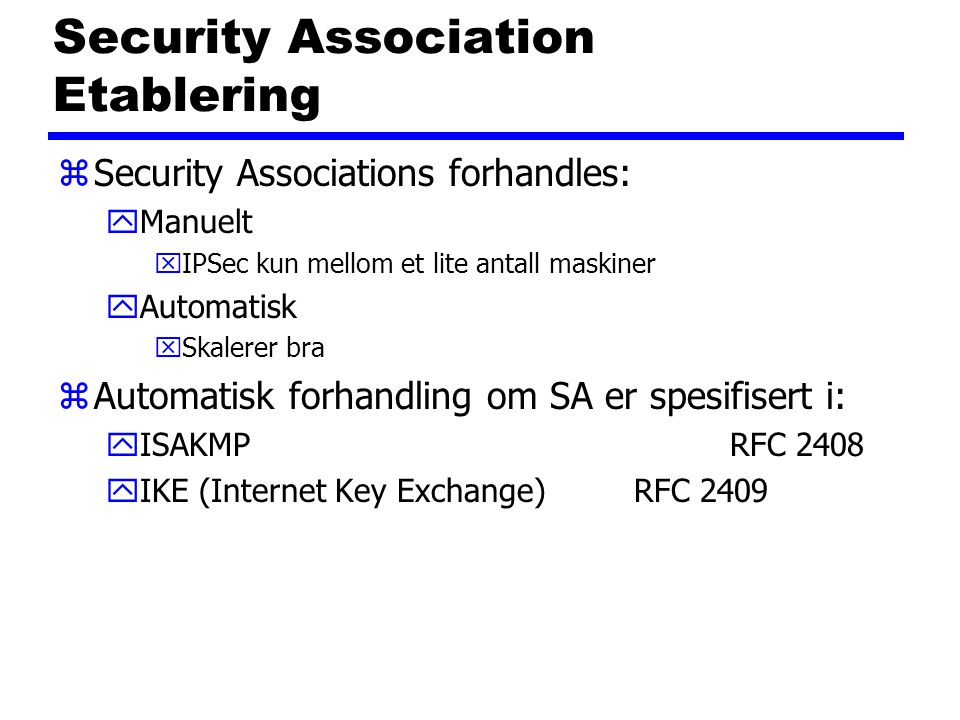 Security Association Etablering zSecurity Associations forhandles: yManuelt xIPSec kun mellom et lite antall maskiner yAutomatisk xSkalerer bra zAutom