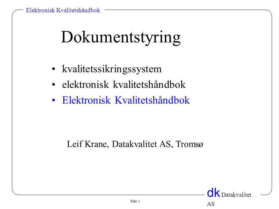 Side 1 dk Datakvalitet AS Elektronisk Kvalitetshåndbok Dokumentstyring •kvalitetssikringssystem •elektronisk kvalitetshåndbok •Elektronisk Kvalitetshåndbok Leif Krane, Datakvalitet AS, Tromsø