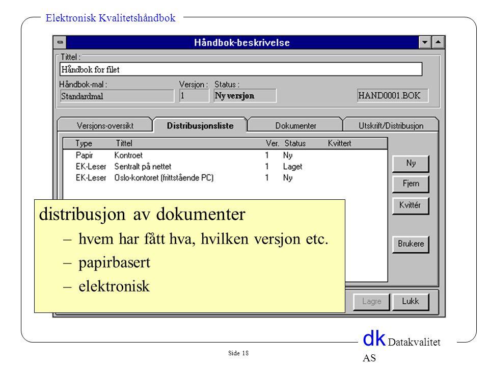 Side 18 dk Datakvalitet AS Elektronisk Kvalitetshåndbok distribusjon av dokumenter –hvem har fått hva, hvilken versjon etc. –papirbasert –elektronisk