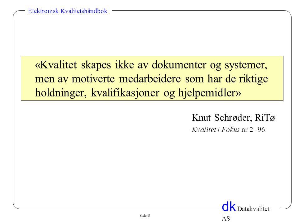 Side 3 dk Datakvalitet AS Elektronisk Kvalitetshåndbok «Kvalitet skapes ikke av dokumenter og systemer, men av motiverte medarbeidere som har de rikti