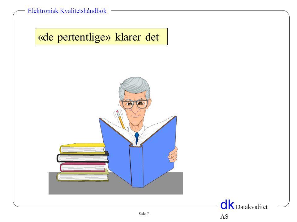 Side 7 dk Datakvalitet AS Elektronisk Kvalitetshåndbok «de pertentlige» klarer det