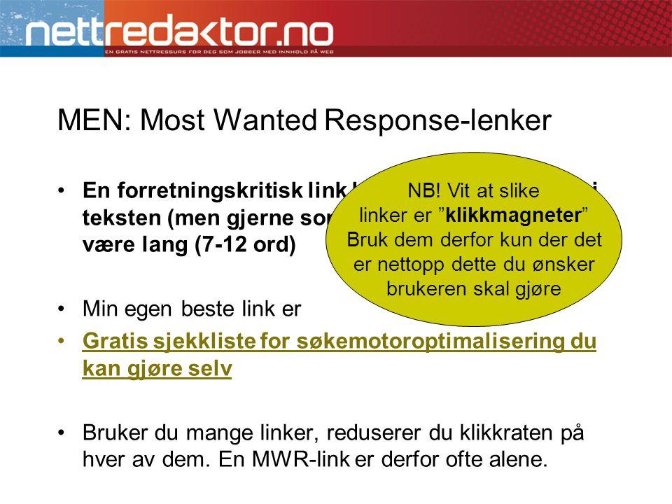 MEN: Most Wanted Response-lenker •En forretningskritisk link bør imidlertid stå inne i teksten (men gjerne som eget avsnitt), og bør være lang (7-12 o