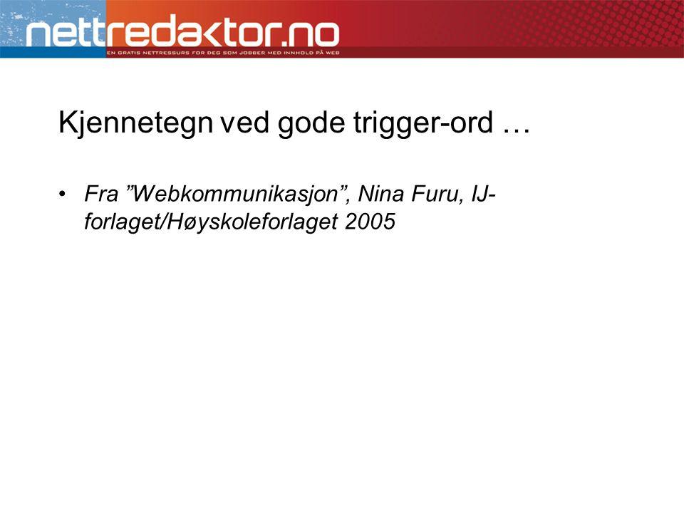 """Kjennetegn ved gode trigger-ord … •Fra """"Webkommunikasjon"""", Nina Furu, IJ- forlaget/Høyskoleforlaget 2005"""