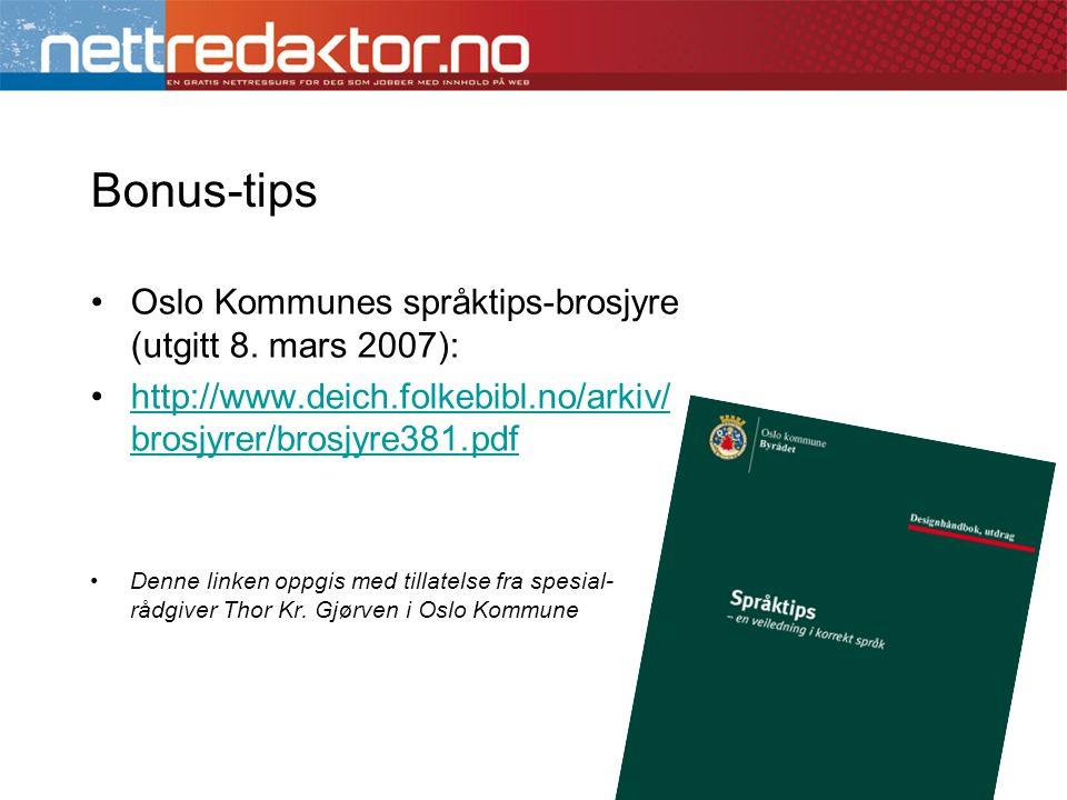 Bonus-tips •Oslo Kommunes språktips-brosjyre (utgitt 8. mars 2007): •http://www.deich.folkebibl.no/arkiv/ brosjyrer/brosjyre381.pdfhttp://www.deich.fo