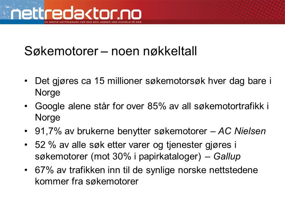 Søkemotorer – noen nøkkeltall •Det gjøres ca 15 millioner søkemotorsøk hver dag bare i Norge •Google alene står for over 85% av all søkemotortrafikk i