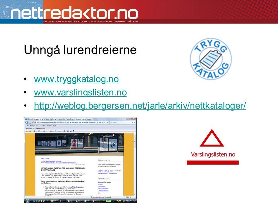 Unngå lurendreierne •www.tryggkatalog.nowww.tryggkatalog.no •www.varslingslisten.nowww.varslingslisten.no •http://weblog.bergersen.net/jarle/arkiv/net