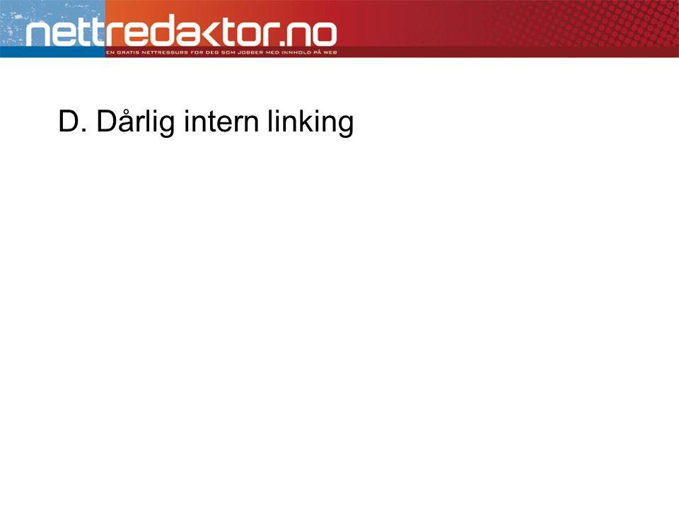 D. Dårlig intern linking