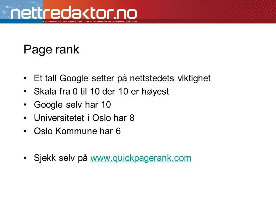 Page rank •Et tall Google setter på nettstedets viktighet •Skala fra 0 til 10 der 10 er høyest •Google selv har 10 •Universitetet i Oslo har 8 •Oslo K