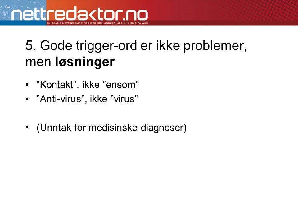 """•""""Kontakt"""", ikke """"ensom"""" •""""Anti-virus"""", ikke """"virus"""" •(Unntak for medisinske diagnoser)"""