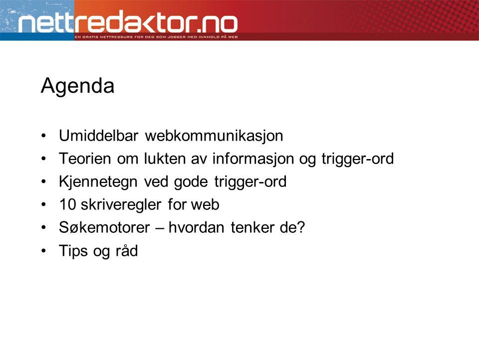 Agenda •Umiddelbar webkommunikasjon •Teorien om lukten av informasjon og trigger-ord •Kjennetegn ved gode trigger-ord •10 skriveregler for web •Søkemo