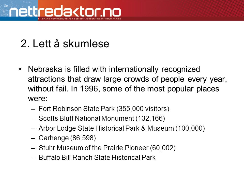2. Lett å skumlese •Nebraska is filled with internationally recognized attractions that draw large crowds of people every year, without fail. In 1996,