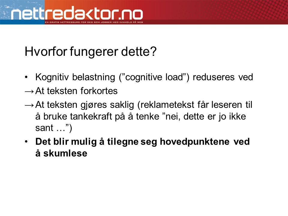 """Hvorfor fungerer dette? •Kognitiv belastning (""""cognitive load"""") reduseres ved →At teksten forkortes →At teksten gjøres saklig (reklametekst får lesere"""
