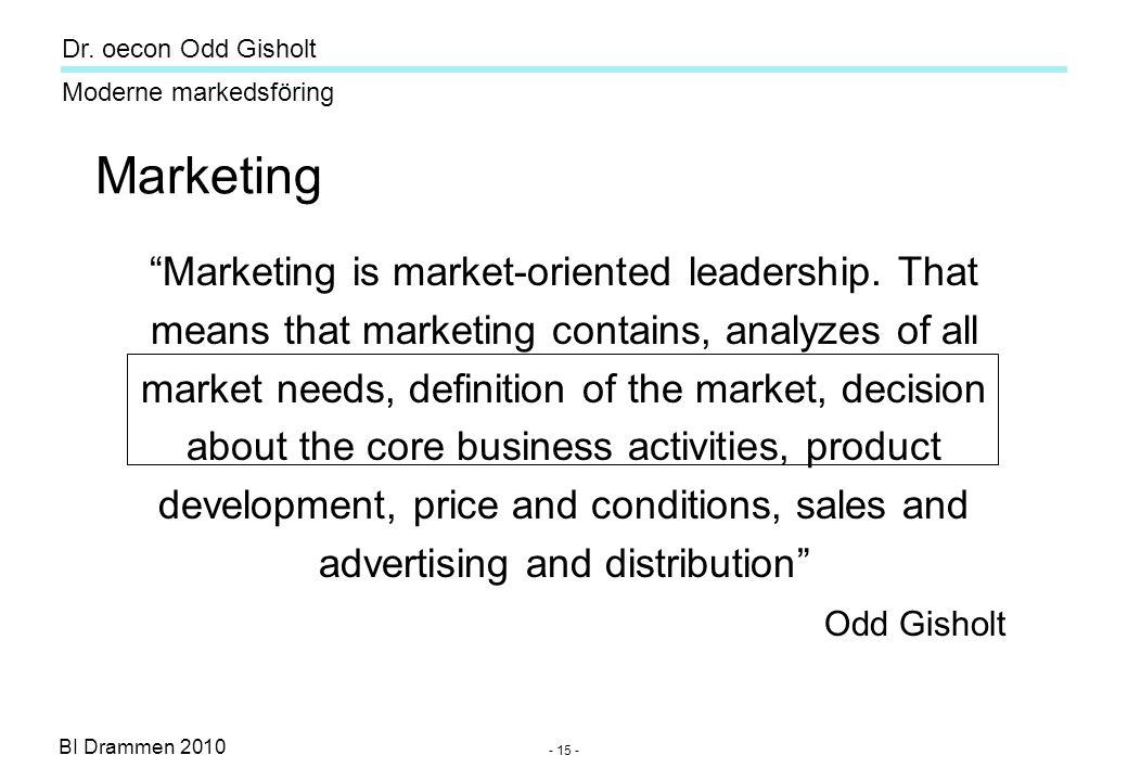 Dr. oecon Odd Gisholt - 14 - BI Drammen 2010 Moderne markedsföring Marketing trends •Turbo marketing (e-speed) •Global marketing and networking (e-wor